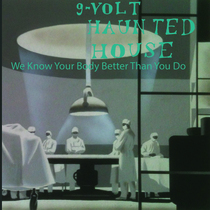 We Know Your Body Better Than You Do by 9-Volt Haunted House