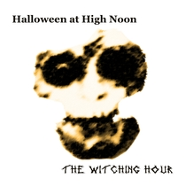 Halloween at High Noon: The Witching Hour by Various Artists