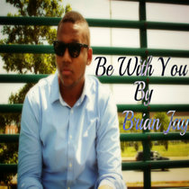 Be With You by Brian Jay