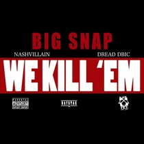 We Kill Em (feat. Nashvillain & Dread DBIC) by Big Snap