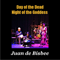 Day of the Dead, Night of the Goddess (Live) by Juan de Bisbee
