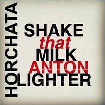 Shake That Milk, Horchata by Anton Lighter