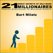 21 Great Secrets of Self-Made Millionaires (Proven Strategies to Building Wealth) by Bart Milatz
