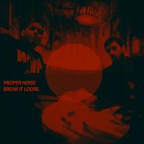Break It Loose by Proper Noise