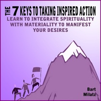 The 7 Keys to Taking Inspired Action by Bart Milatz