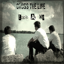 Look At Me by Cross The Line