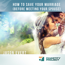 How to Save Your Marriage (Before Meeting Your Spouse) by Jason Evert