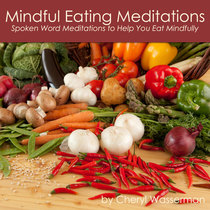 Mindful Eating Meditations by Cheryl Wasserman