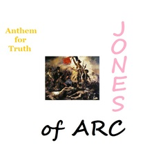 Anthem for Truth by Jones of Arc