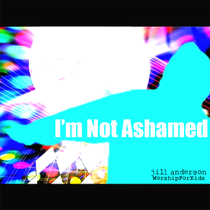I'm Not Ashamed by Jill Anderson