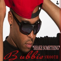 Shake Something by Bubbie Smooth