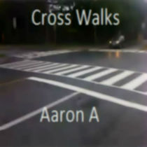 Cross Walks by Aaron A