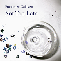 Not Too Late by Francesco Galiazzo