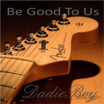 Be Good to Us by Dadie Boy