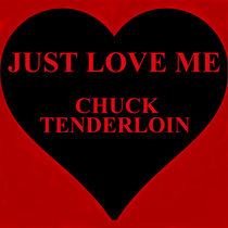 Just Love Me by Chuck Tenderloin & Milktoast Intolerant