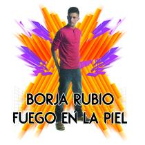 Fuego en la Piel by Borja Rubio