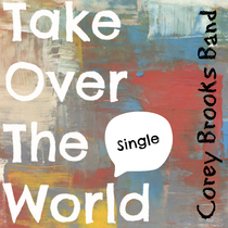 Take Over the World by Corey Brooks Band