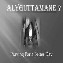 Praying for a Better Day (feat. DJ Bigtymexxx) by Aly Gutta Mane
