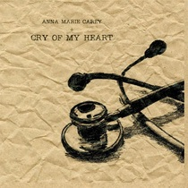 Cry of My Heart by Anna Marie Carey