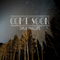 Come Soon by Drue Phillips