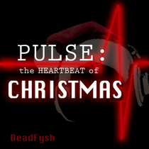 Pulse: The Heartbeat of Christmas by DeadFysh