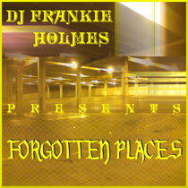 Forgotten Places by DJ Frankie Holmes