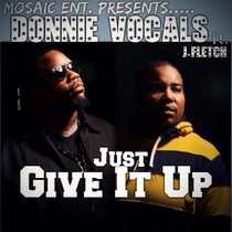 Just Give It Up (feat. J.Fletch) by Donnie Vocals