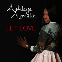 Let Love by Ashleye Armelin