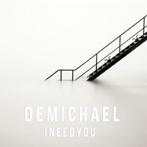 I Need You by DeMichael