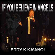 If You Believe In Angels by Eddy K Ka'anoi