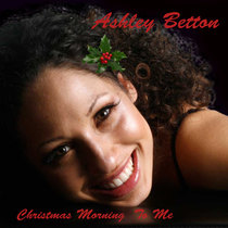 Christmas Morning to Me by Ashley Betton