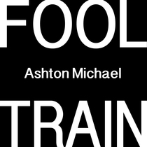 Fool Train by Ashton Michael
