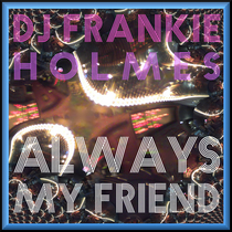 Always My Friend by DJ Frankie Holmes
