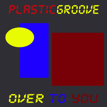 Over to You by PlasticGroove