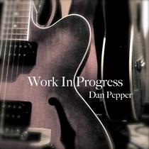 Work In Progress by Dan Pepper