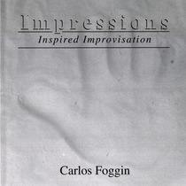 Impressions (Inspired Improvisations) by Carlos Foggin