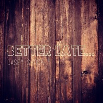 Better Late... by Casey Shock