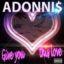 Give You This Love by Adonni$