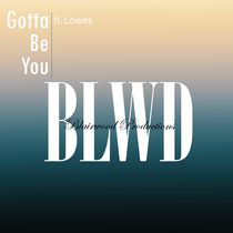 Gotta Be You (feat. Lowes) by BLWD