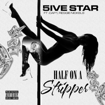 Half on a Stripper (feat. Cap1 & Reggie Nickels) by 5ive Star