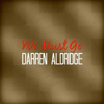 We Must Go by Darren Aldridge