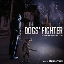 The Dogs' Fighter (Original Motion Picture Score) by David Bateman