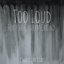 Too Loud for the Church Crowd by Count the Stars