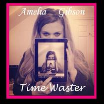 Time Waster by Amelia Gibson