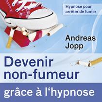 Hypnose pour arrêter de fumer (Devenir non-fumeur grâce à l´hypnose) by Andreas Jopp