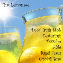 That Lemonade (feat. Alibi, Tr38cho, Bagel Jesus & Crystal Rose) by Dead Trash Mob