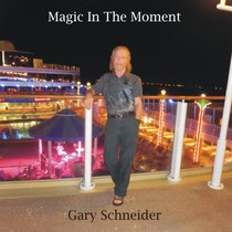 Magic In the Moment by Gary Schneider