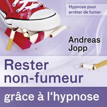 Hypnose pour arrêter de fumer (Rester non-fumeur grâce à l'hypnose) by Andreas Jopp