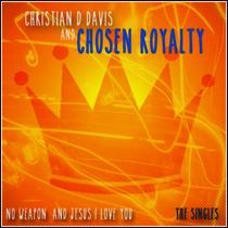 No Weapon / Jesus I Love You by Christian D. Davis & Chosen Royalty
