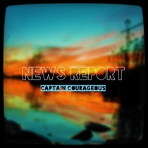 News Report by Captain Courageous